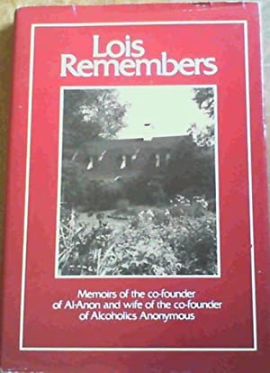 Lois Remembers: Memoirs of the Co-Founder of: Wilson, Lois B.