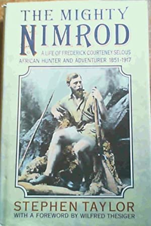 The Mighty Nimrod: Life of Frederick Courtenay: Taylor, Stephen