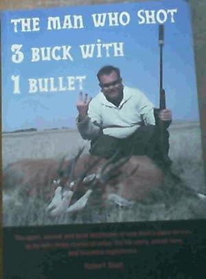 The Man Who Shot 3 Buck With 1 Bullet: Stott. Robert