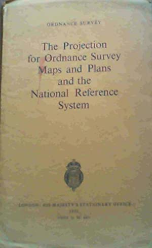 The Projection for Ordnance Survey Maps and Plans and the National Reference System