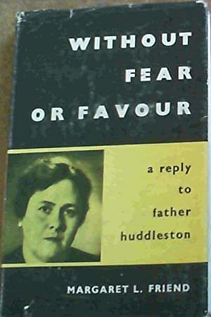 Without Fear Or Favour; A reply to: Friend, Margaret L.