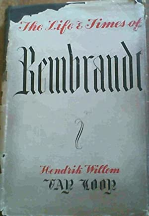 The Life and Times of Rembrandt -: Loon, Hendrik Willem