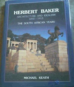 Herbert Baker : Architecture and Idealism, 1892-1913: Keath, Michael