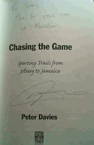 Chasing the Game: Sporting Trails from Jo'Burg: Davies, Peter