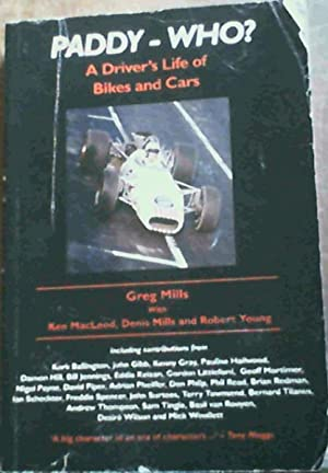 Paddy - Who? : A Driver's Life of Bikes and Cars: Mills, Greg ; Macleod, Ken; Mills, Denis; ...