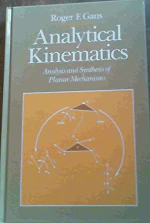Analytical Kinematics: Analysis and Synthesis of Planar: Gans, Roger F