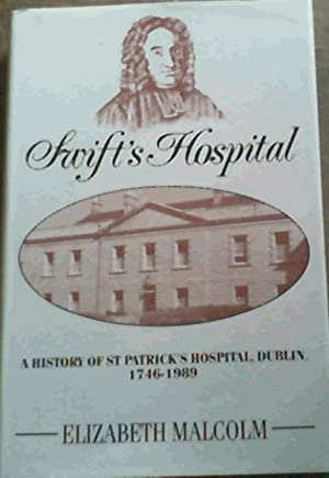 Swift's Hospital : A History of St Patrick's Hospital, Dublin, 1746 - 1989