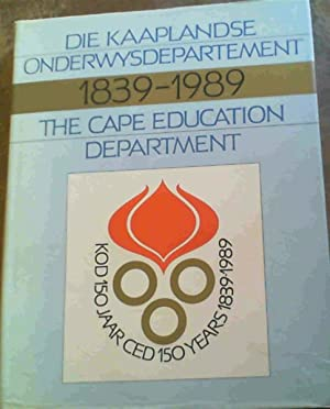 Die Kaaplandse Onderwysdepartement / The Cape Education Department 1839 - 1989