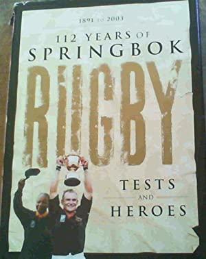 112 Years of Springbok Rugby 1891 to 2003: Tests and Heroes: 1891 to 2003: Carmichael, Shelly (ed)