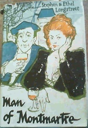 Man of Montmartre : A Novel Based: Longstreet, Stephen &
