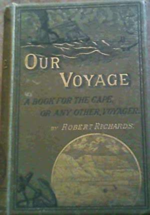 Our Voyage : A Book for the Cape, or any Other, Voyager: Richards, Robert