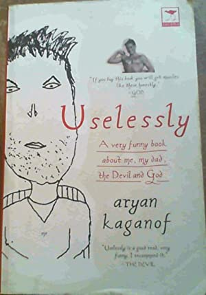 Uselessly: A Very Funny Book About Me,: Kaganof, Aryan