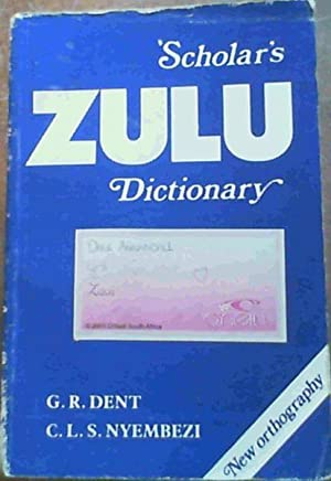 Scholar's Zulu Dictionary : Zulu-English / English-Zulu: Dent, G. R.;