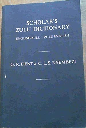 Scholar's Zulu Dictionary : English-Zulu, Zulu-English: Dent, G. R.