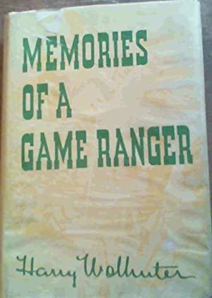 Memories of a Game Ranger: Wolhunter, Harry.