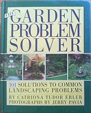 The GARDEN PROBLEM SOLVER: 101 SOLUTIONS TO COMMON LANDSCAPING PROBLEMS