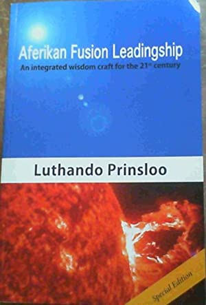 Aferikan Fusion Leadingship - An integrated wisdom craft for the 21st century