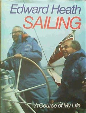 Sailing: A Course of My Life: Heath, Edward
