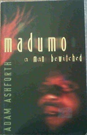 Madumo : A Man Bewitched: Ashforth, Adam