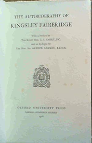The Autobiography of Kingsley Fairbridge: Fairbridge, Kingsley ;