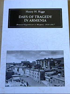 Days of Tragedy in Armenia : Personal Experiences in Harpoot ,1915-1917
