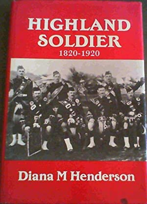 Highland Soldier: A Social Study of the Highland Regiments, 1820-1920