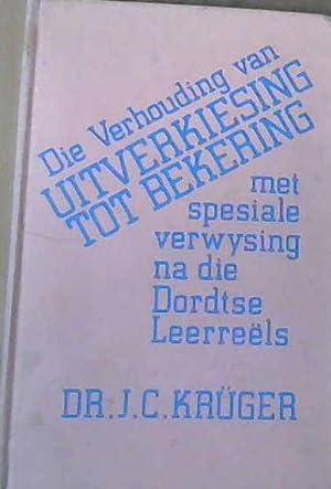 Die Verhouding van Uitverkiesing tot Bekering met: Kruger, Dr J.