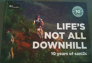 Life's Not All Downhill - 10 Years of sani2c