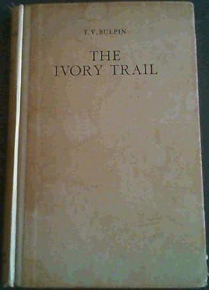 The Ivory Trail: Bulpin, T. V