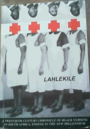 lahlekile a twientieth century chronicle of nursing in south africa