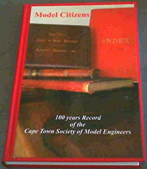 Model Citizens : 100 Years Record of the Cape Town Society of Model Engineers