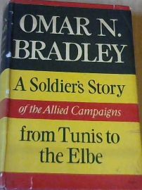 A Soldier's Story of the Allied Campaigns: Bradley, Omar N
