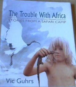 The Trouble with Africa : Stories from: Guhrs, Vic