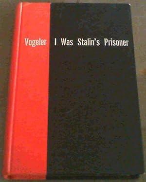 I Was Stalin's Prisoner: Vogeler, Robert A.