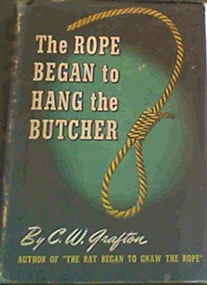 The Rope Began to Hang the Butcher: Grafton, C W