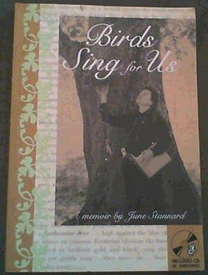 Birds Sing for Us : a Memoir: Stannard, June