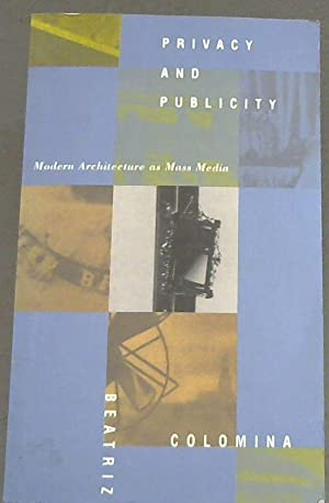 Privacy and Publicity: Modern Architecture as Mass: Colomina, Beatriz