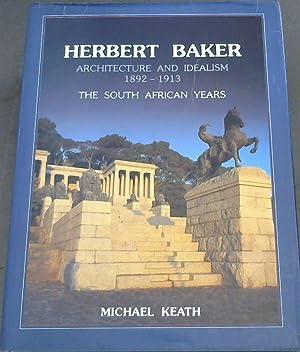 Herbert Baker: Architecture and Idealism, 1892-1913 -: Keath, Michael