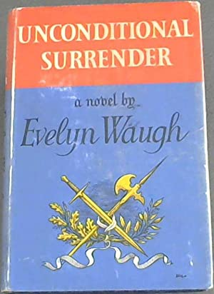Unconditional Surrender: The Conclusion of Men At: Waugh, Evelyn