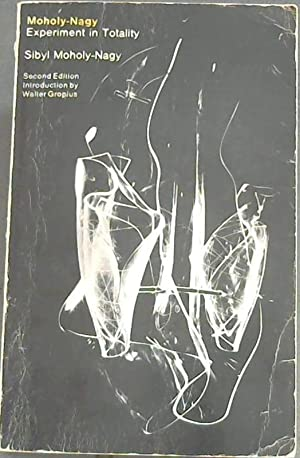 Moholy-Nagy: Experiment in Totality: Moholy-Nagy, Sibyl
