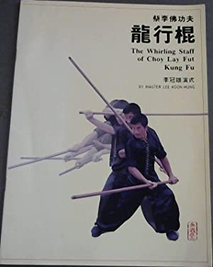 The Whirling Staff of Choy Lay Fut: Koon-Hung, Master Lee