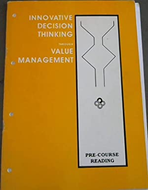 Innovative Decision Thinking through Value Management - Pre-Course Reading