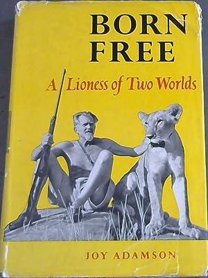 Born Free : A Lioness of Two: Adamson, Joy