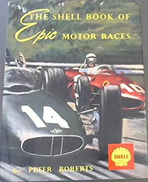 The Shell Book Of Epic Motor Races: Roberts,Peter