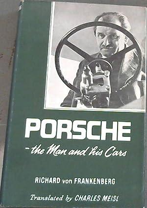 Porsche- the Man and his Cars: Von Frankenberg, Richard