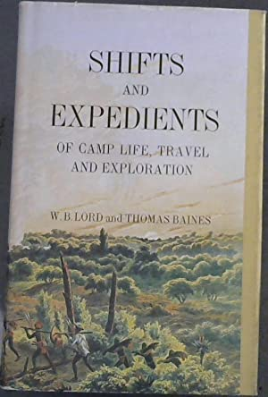 Shifts and Expedients of Camp Life, Travel,: Lord, W B