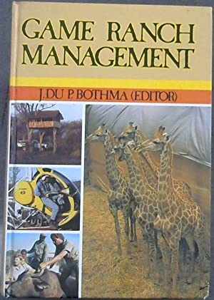 Game Ranch Management: A practical guide on all aspects of purchasing, planning, development, man...