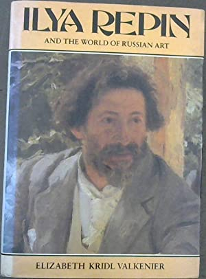 Ilya Repin and the World of Russian: Valkenier, Elizabeth Kridl