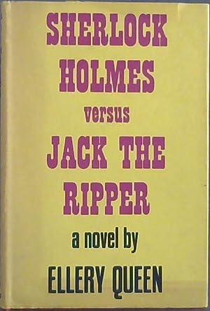 Sherlock Holmes versus Jack the Ripper: Queen, Ellery
