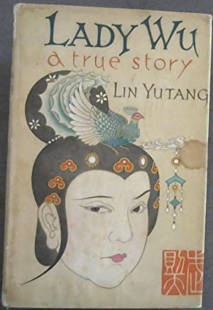 Lady Wu : A True Story: Yutang,Lin